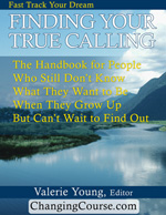 Finding Your True Calling: The handbook for people who still don't know what they want to be when they grow up but can't wait to find out.